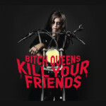 Bitch Queens Kill Your Friends album